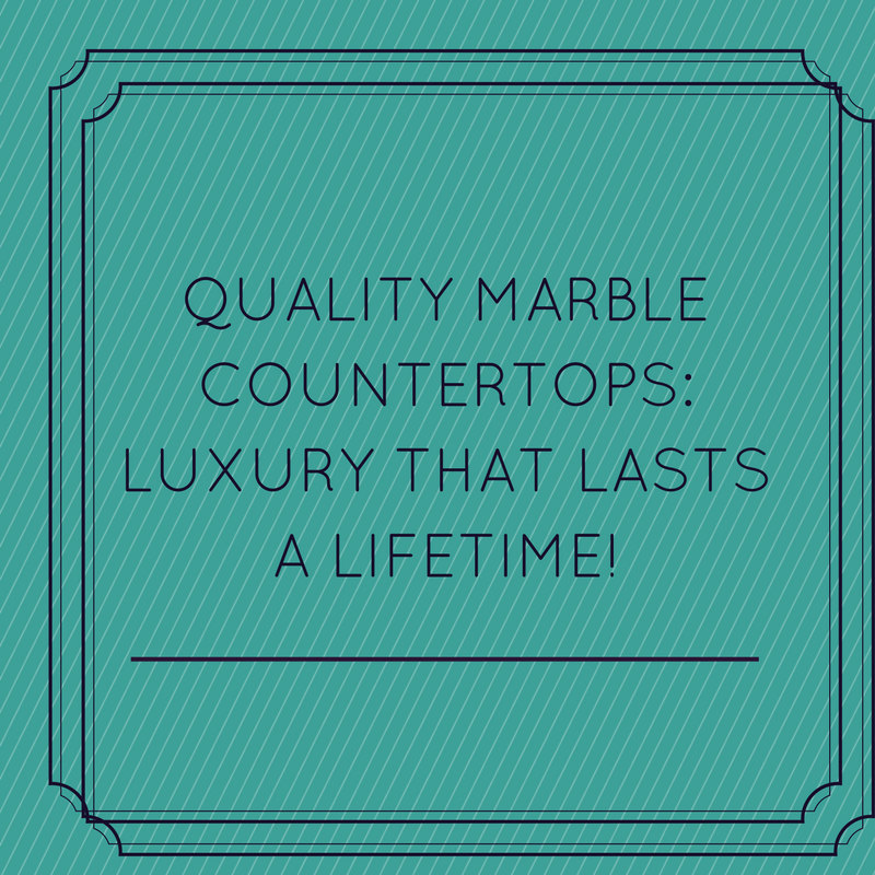 Quality Marble Countertops Luxury That Lasts a Lifetime!