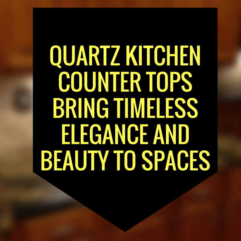 Quartz Kitchen Counter Tops Bring Timeless Elegance and Beauty to Spaces